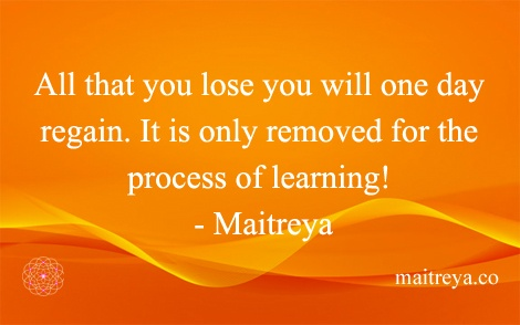 Maitreya Quote On Learning Process Of Life